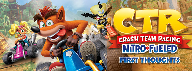 Crash Team Racing Nitro-Fueled - First Thoughts